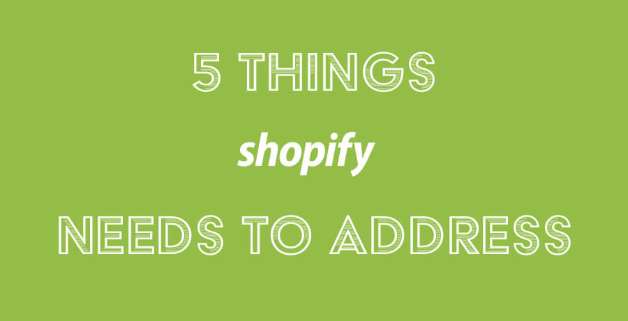 5 things Shopify needs to address